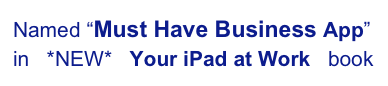 "Named ""Must Have Business App"" in   *NEW*   Your iPad at Work   book"